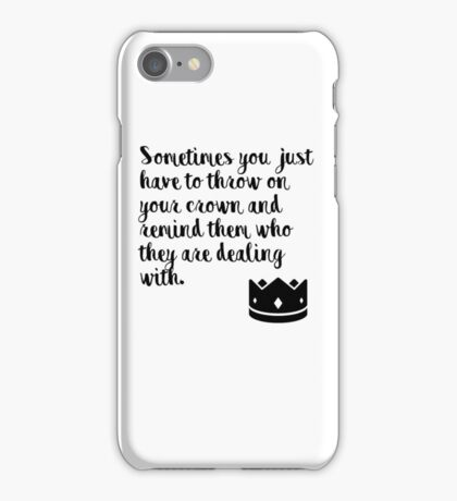 Sometimes you just have to throw on your crown and remind them who they are dealing with iPhone Case/Skin