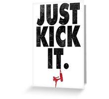 Just Kick It. Greeting Card