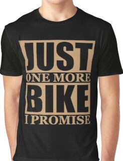 Just One More Bike I Promise Graphic T-Shirt