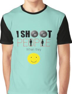 I shoot people when they smile Graphic T-Shirt