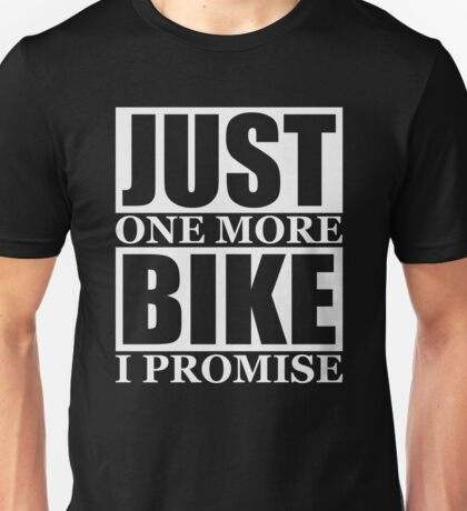 Just One More Bike I Promise Unisex T-Shirt