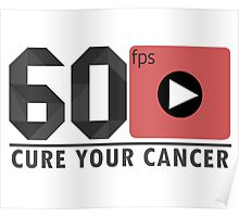 60 FPS cures your Cancer Poster
