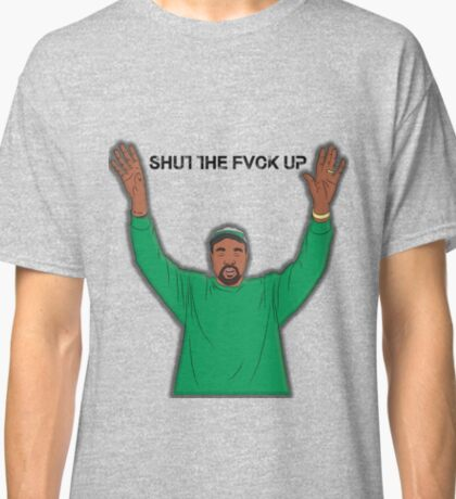 Shut the fvck up Classic T-Shirt