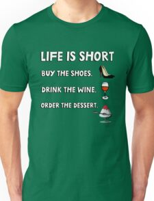 Life is short. Buy the shoes. Drink the wine. Order the dessert. Unisex T-Shirt