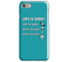 Life is short. Buy the shoes. Drink the wine. Order the dessert. iPhone Case/Skin