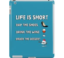 Life is short. Buy the shoes. Drink the wine. Order the dessert. iPad Case/Skin