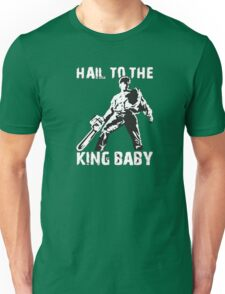 Hail to the King, Baby (Ash - Army of Darkness) Unisex T-Shirt