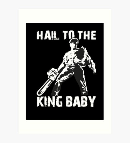 Hail to the King, Baby (Ash - Army of Darkness) Art Print