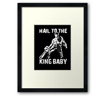 Hail to the King, Baby (Ash - Army of Darkness) Framed Print