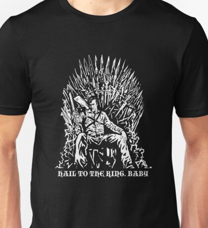 Hail to the King, Baby (Ash - Army of Darkness Unisex T-Shirt