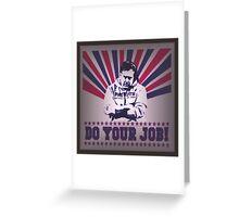 do ur job Greeting Card