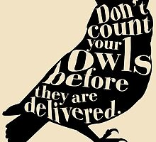 Don't Count Your Owls Before They Are Delivered by apothecaries