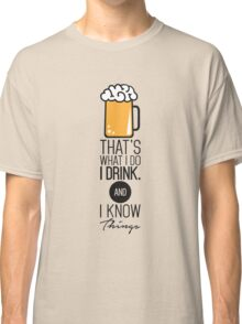 That's What I DO I Drink (Beer) And I Know Things Funny Drinking TShirt For Men Classic T-Shirt