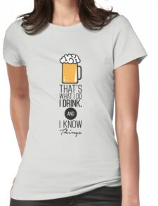 That's What I DO I Drink (Beer) And I Know Things Funny Drinking TShirt For Men Womens Fitted T-Shirt