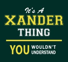 It's A XANDER thing, you wouldn't understand !! by satro