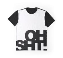 oh sht! Graphic T-Shirt