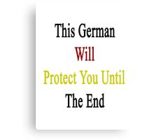 This German Will Protect You Until The End  Canvas Print