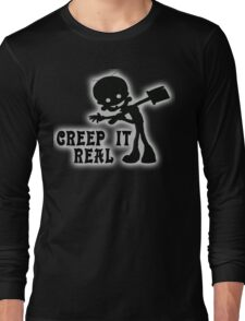 Creep it Real! Long Sleeve T-Shirt