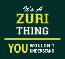 It's A ZURI thing, you wouldn't understand !! T-Shirt