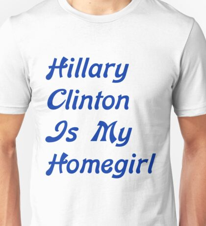 Hillary Clinton Is My Homegirl Unisex T-Shirt