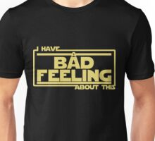 I Have A Bad Feeling About This Unisex T-Shirt