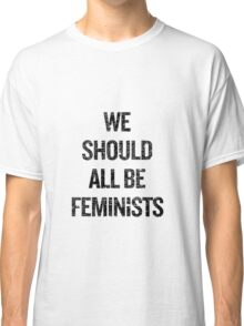 We Should All Be Feminists Classic T-Shirt