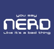 You Say Nerd Like It's a Bad Thing by trxtr5