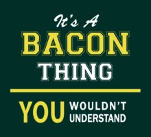 It's A BACON thing, you wouldn't understand !! T-Shirt