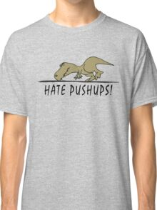 Hate Pushups! Classic T-Shirt
