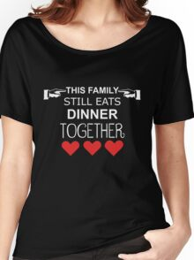 This Family Still Eats Dinner Together Women's Relaxed Fit T-Shirt
