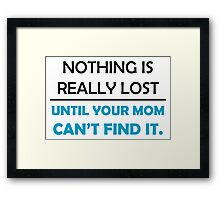"""""""Nothing is really lost until your mom can't find it."""" Funny Quote Framed Print"""