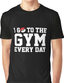 I GO TO THE GYM EVERY DAY Graphic T-Shirt