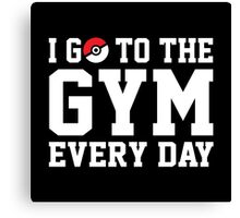 I GO TO THE GYM EVERY DAY Canvas Print
