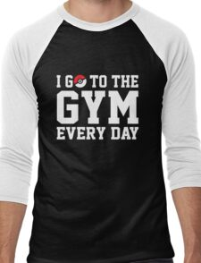 I GO TO THE GYM EVERY DAY Men's Baseball ¾ T-Shirt