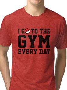 I Go to the Gym Every Day Tri-blend T-Shirt