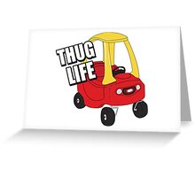 Cozy Coupe - Thug Life Greeting Card