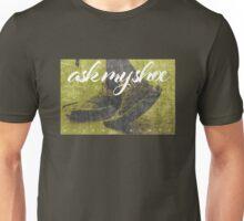 Ask My Shoe Unisex T-Shirt