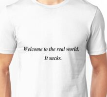 Welcome to the real world. It sucks. Unisex T-Shirt