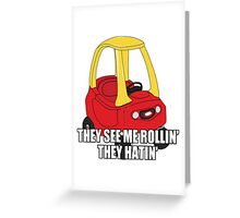 Cozy Coupe - They see me rollin'  Greeting Card
