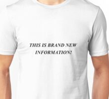 THIS IS BRAND NEW INFORMATION! Unisex T-Shirt