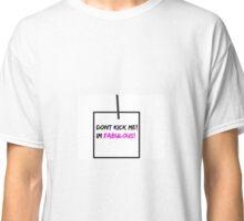 Put on back- dont kick me, im fab! Classic T-Shirt