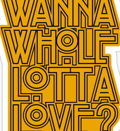 Wanna Whole Lotta Love Sticker
