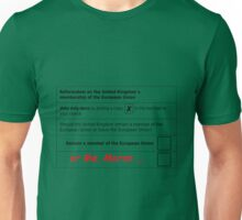 Brexit, EU ballot paper..the moronic majority wins Unisex T-Shirt