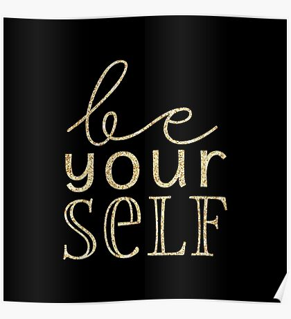 Be your self.gold,glitter,glam,text,typography,on black background,modern,trendy,inspirational Poster