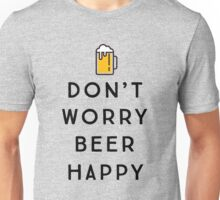Don't worry beer happy Unisex T-Shirt