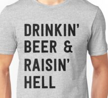 Drinkin' beer & raisin' hell Unisex T-Shirt