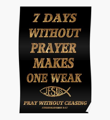 ☝ ☞SEVEN DAYS  WITHOUT PRAYER MAKES ONE WEAK PICTURE/CARD☝ ☞ Poster