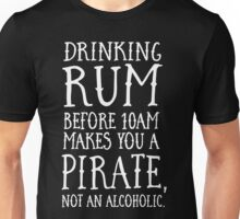 Drinking rum before 10AM makes you a pirate not an alcoholic Unisex T-Shirt