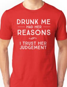 Drunk me had her reasons. I trust her judgement Unisex T-Shirt