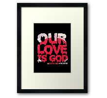 Our Love is God (slushie) Framed Print